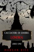 Cacciatori di Ombre: Londra (Libro Uno) Book Cover