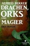 Drei Alfred Bekker Romane - Drachen Orks Und Magier