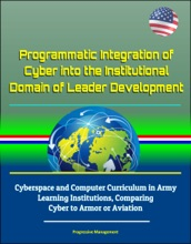 Programmatic Integration of Cyber into the Institutional Domain of Leader Development: Cyberspace and Computer Curriculum in Army Learning Institutions, Comparing Cyber to Armor or Aviation
