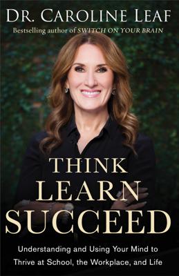 Think, Learn, Succeed - Caroline Leaf book
