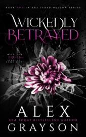 Wickedly Betrayed - Alex Grayson by  Alex Grayson PDF Download