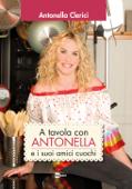 A tavola con ANTONELLA e i suoi amici cuochi Book Cover