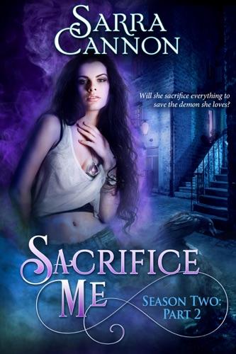 Sarra Cannon - Sacrifice Me, Season Two: Part 2