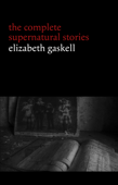 Elizabeth Gaskell: The Complete Supernatural Stories (tales of ghosts and mystery: The Grey Woman, Lois the Witch, Disappearances, The Crooked Branch...) (Halloween Stories) - Elizabeth Gaskell Cover Art