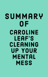 Summary of Caroline Leaf's Cleaning Up Your Mental Mess