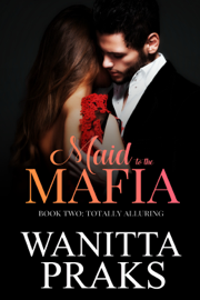 Maid to the Mafia: Totally Alluring book