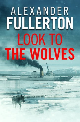 Alexander Fullerton - Look to the Wolves