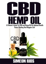 Cbd Hemp Oil A Patient S Guide To Cbd And Hemp Oil For Optimal Health Faster Healing And Happier Life