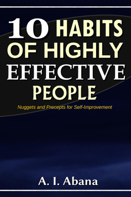 10 Habits of Highly Effective People - A. I. Abana book