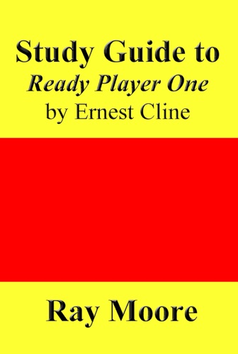 Ray Moore - Study Guide to Ready Player One by Ernest Cline