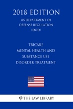 TRICARE - Mental Health And Substance Use Disorder Treatment (US Department Of Defense Regulation) (DOD) (2018 Edition)