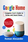 Google Home - Complete Users Guide To Setup And Smart Home