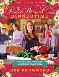 The Pioneer Woman Cooks—Dinnertime: Comfort Classics, Freezer Food, 16-Minute Meals, and Other Delicious Ways to Solve Supper!