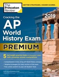 CRACKING THE AP WORLD HISTORY EXAM 2019, PREMIUM EDITION