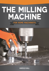 The Milling Machine for Home Machinists