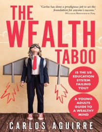 "THE WEALTH TABOO IS THE EDUCATION SYSTEM FAILING YOU? A YOUNG ADULTS GUIDE TO A WEALTHY MIND. ""CARLOS HAS DONE A PRODIGIOUS JOB TO SET THE FOUNDATION FOR ANYONE'S SUCCESS."" WILLIAM BRONCHICK ESQ."