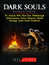 Dark Souls Remastered PC Switch PS4 Xbox One Walkthrough Achievements Armor Weapons Builds Strategy Game Guide Unofficial