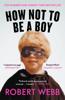 Robert Webb - How Not To Be a Boy artwork