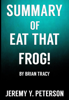 Book Summary: Eat that Frog – Brian Tracy (21 Great Ways to Stop Procrastinating and Get More Done in Less Time) - Jeremy Y. Peterson