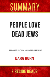 People Love Dead Jews: Reports from a Haunted Present by Dara Horn: Summary by Fireside Reads