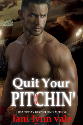 Quit Your Pitchin' - Lani Lynn Vale book