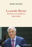Download and Read Online La grande illusion. Journal secret du Brexit (2016-2020)