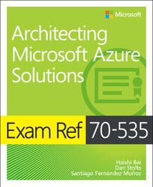 Exam Ref 70-535 Architecting Microsoft Azure Solutions book