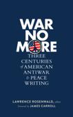 War No More: Three Centuries of American Antiwar & Peace Writing (LOA #278) Book Cover