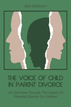 The Voice of Child in Parent Divorce  An Overview Through  The Impact Of Parental  Divorce On Children