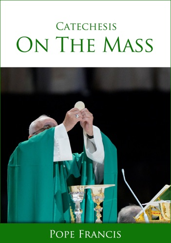 Pope Francis - Catechesis on the Mass
