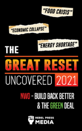 The Great Reset Uncovered 2021: Food Crisis, Economic Collapse & Energy Shortage; NWO – Build Back Better & The Green Deal