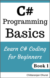C# Programming Basics: Learn C# Coding for Beginners Book 1