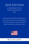 Uniform Administrative Requirements Cost Principles And Audit Requirements For Federal Awards - Federal Awarding Agency Regulatory Implementation US Department Of The Interior Regulation DOI 2018 Edition