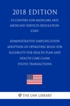 Administrative Simplification - Adoption Of Operating Rules For Eligibility For Health Plan And Health Care Claim Status Transactions US Centers For Medicare And Medicaid Services Regulation CMS 2018 Edition
