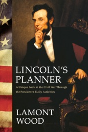 LINCOLNS PLANNER: A UNIQUE LOOK AT THE CIVIL WAR THROUGH THE PRESIDENTS DAILY ACTIVITIES