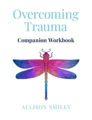 Overcoming Trauma Companion Workbook