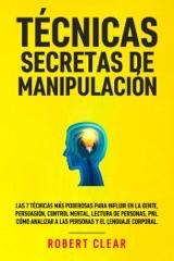 Técnicas Secretas de Manipulació: Las 7 técnicas más poderosas para influir en la gente, persuasión, control mental, lectura de personas, PNL. Cómo analizar a las personas y el lenguaje corporal.