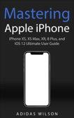Mastering Apple iPhone - iPhone XS, XS Max, XR, 8 Plus, and IOS 12 Ultimate User Guide Book Cover