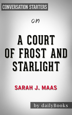 A Court of Frost and Starlight (A Court of Thorns and Roses) by Sarah J. Maas: Conversation Starters - Daily Books book