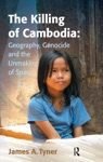 The Killing Of Cambodia Geography Genocide And The Unmaking Of Space