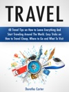 Travel 48 Travel Tips On How To Leave Everything And Start Traveling Around The World Easy Tricks On How To Travel Cheap Where To Go And What To Visit