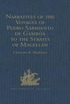 Narratives Of The Voyages Of Pedro Sarmiento De Gamba To The Straits Of Magellan