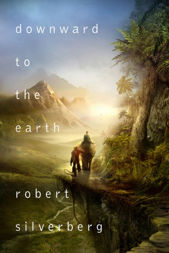 Robert Silverberg - Downward to the Earth