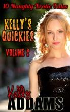 Kelly's Quickies Volume 2: 10 Naughty Erotic Tales