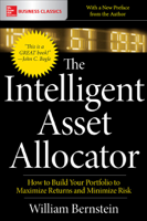 William J. Bernstein - The Intelligent Asset Allocator: How to Build Your Portfolio to Maximize Returns and Minimize Risk artwork