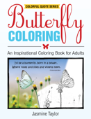 Butterfly Coloring: An Inspirational Coloring Book for Adults (Colorful Quote Series)