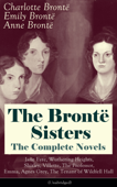 The Brontë Sisters - The Complete Novels: Jane Eyre, Wuthering Heights, Shirley, Villette, The Professor, Emma, Agnes Grey, The Tenant of Wildfell Hall(Unabridged): The Beloved Classics of English Victorian Literature