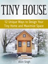 Tiny House 12 Unique Ways To Design Your Tiny Home And Maximize Space