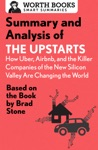 Summary And Analysis Of The Upstarts How Uber Airbnb And The Killer Companies Of The New Silicon Valley Are Changing The World