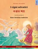 I cigni selvatici – 야생의 백조 (italiano – coreano). Libro per bambini bilingue tratto da una fiaba di Hans Christian Andersen, dai 4-6 anni in su
